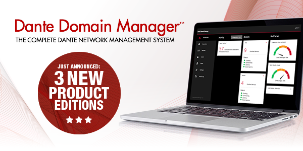 Dante Domain Manager - 3 Editions Announced