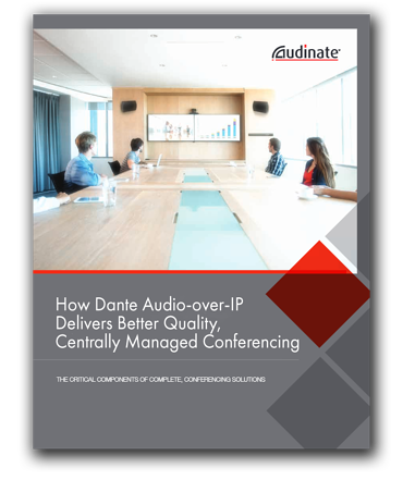 WHITE PAPER: How Dante AV-over-IP Delivers Better, IT-Managed Conferencing to Businesses