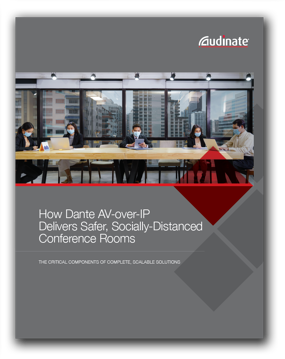 White Paper: How Dante AV-over-IP Delivers Safer, Socially-Distanced Conference Rooms