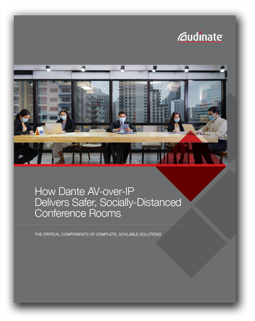 How Dante AV-over-IP Delivers Safer, Socially-Distanced Conference Rooms