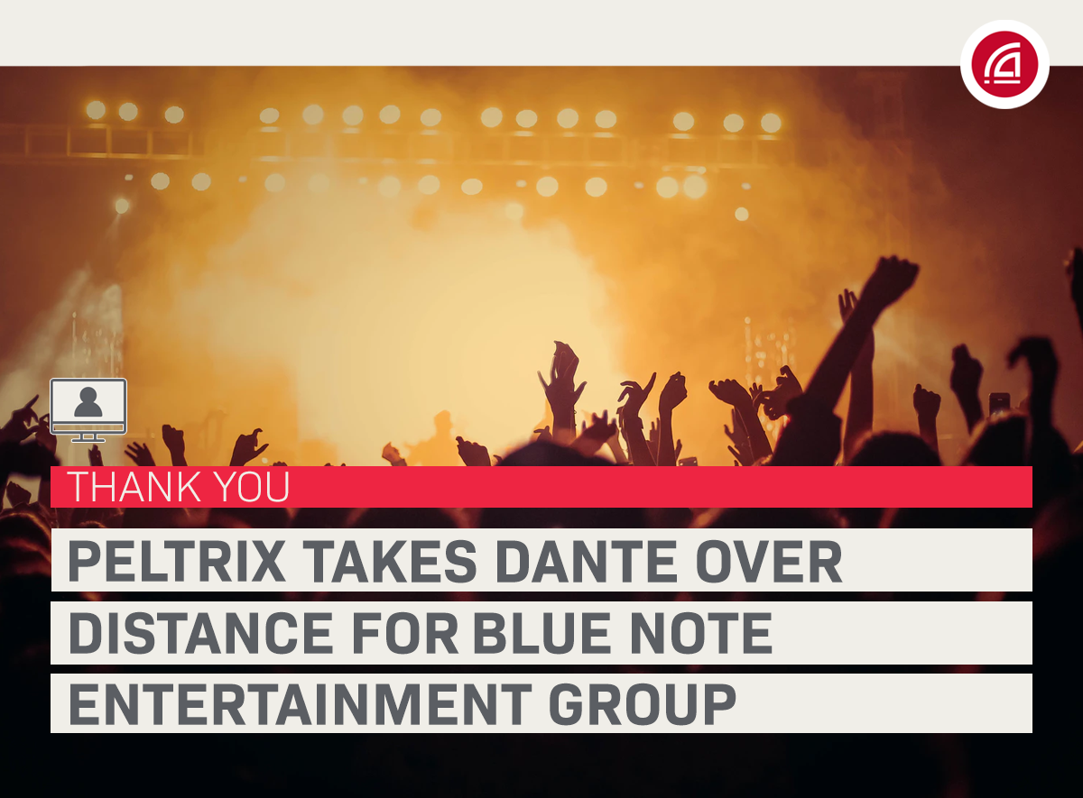 Webinar: Peltrix takes Dante over Distance with the Blue Note Entertainment Group